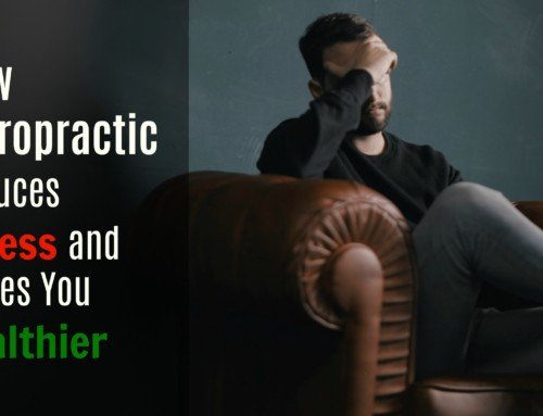 How Chiropractic Reduces Stress and Makes You Healthier